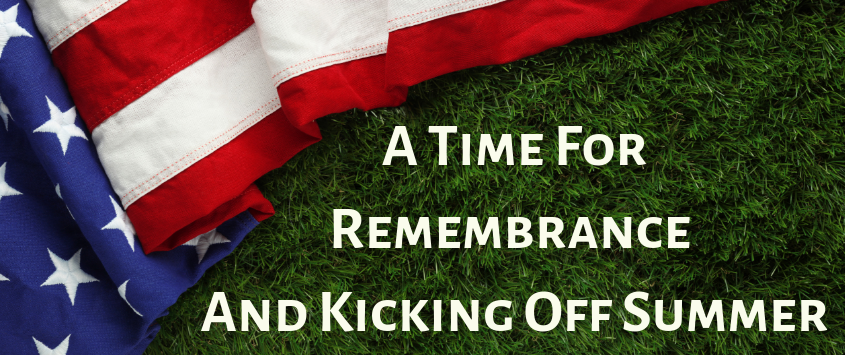 Memorial Day A Time For Remembrance And Kicking Off Summer